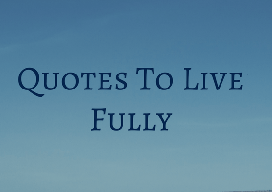 quotes to live fully