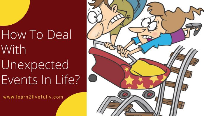 deal with unexpected events in life