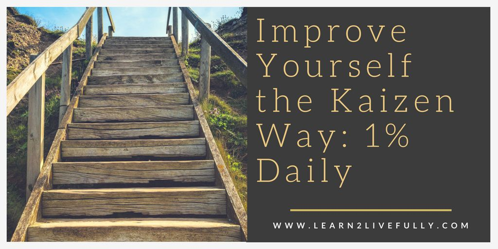11 Practical Ways To Improve Yourself Quickly: Improve Yourself The Kaizen Way: How To Progress Quickly 1